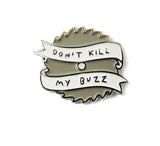 Don't Kill My Buzz Soft Enamel Pin Badge