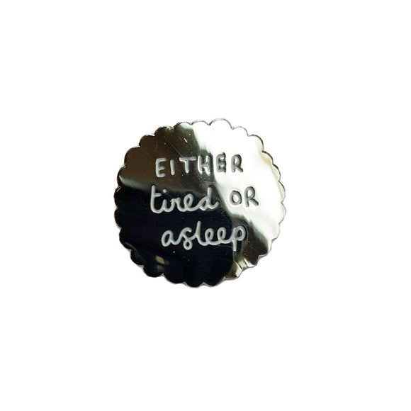 Either Tired or Asleep Enamel Pin Badge