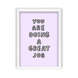 You Are Doing A Great Job Art Print by Veronica Dearly - Frame, Size & Colour Options