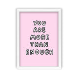 You Are More Than Enough Art Print by Veronica Dearly - Frame, Size & Colour Options