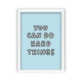 You Can Do Hard Things Art Print by Veronica Dearly - Frame, Size & Colour Options