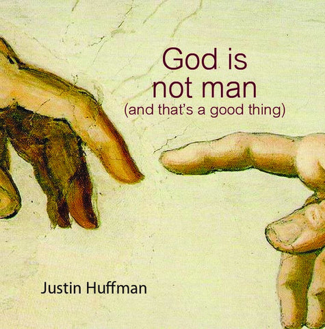 God Is Not Man (And That's a Good Thing)