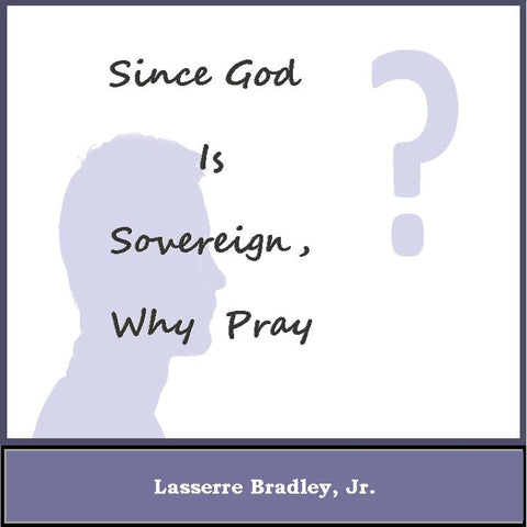 Since God is Sovereign, Why Pray?