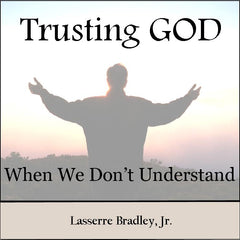 Trusting God When We Don't Understand