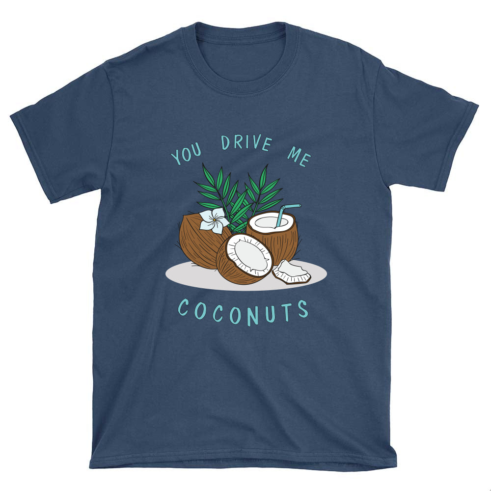 You Drive Me Coconuts Shirt