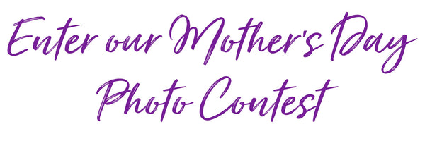 FRA FRA'S NATURALS MOTHERS DAY PHOTO CONTEST