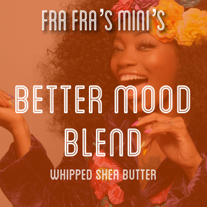 Fra Fra's Mini's | Premium Better Mood Shea Butter Blend - 4 oz