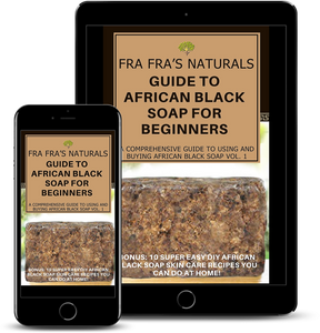 Fra Fra's Naturals Guide To African Black Soap For Beginners Vol. 1 - Fra Fra's Naturals