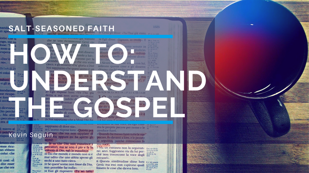 How To: Understand the Gospel