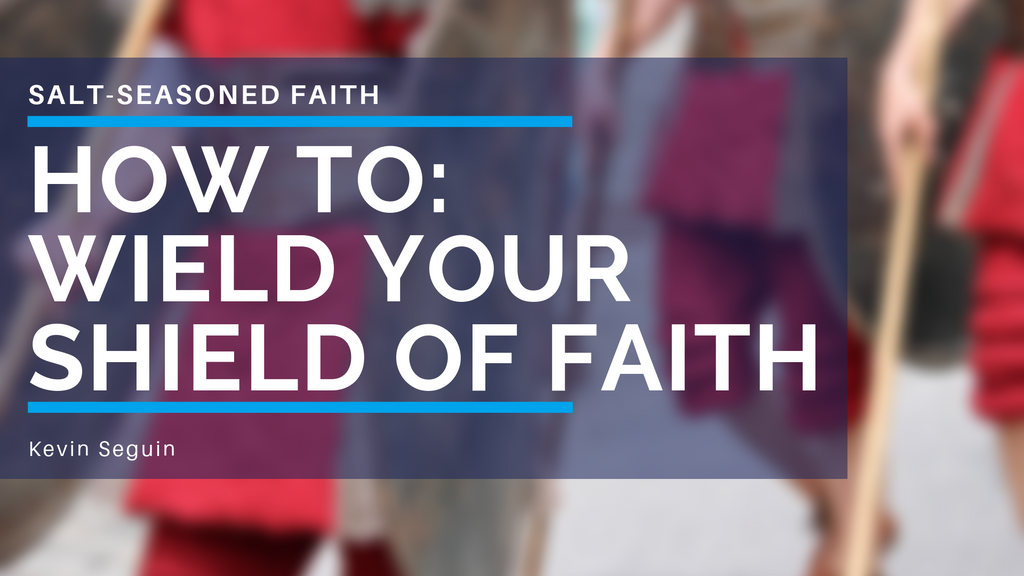 How To: Wield Your Shield Of Faith