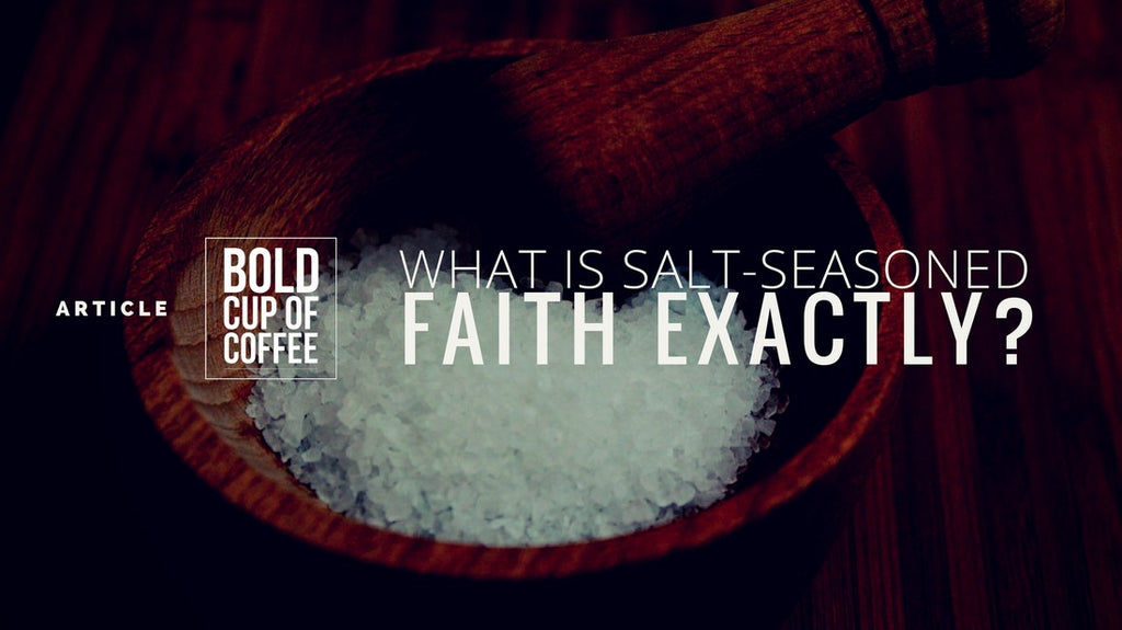 What Is Salt-Seasoned Faith Exactly?