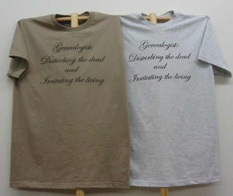 Tee Shirts-Genealogist: Disturbing the dead & Irritating the living