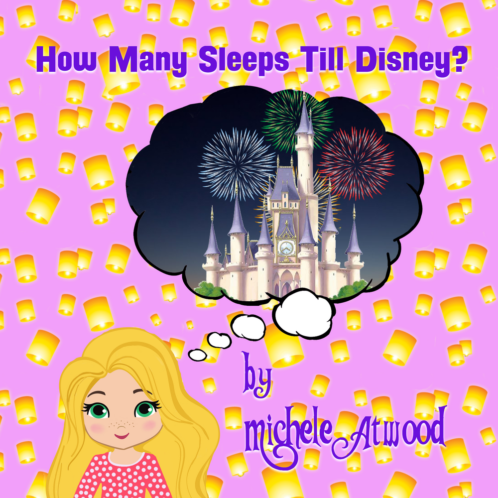 How Many Sleeps Till Disney? by Michele Atwood
