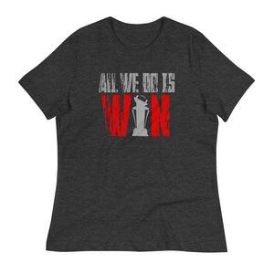 ALL WE DO IS WIN Women's Relaxed T-Shirt