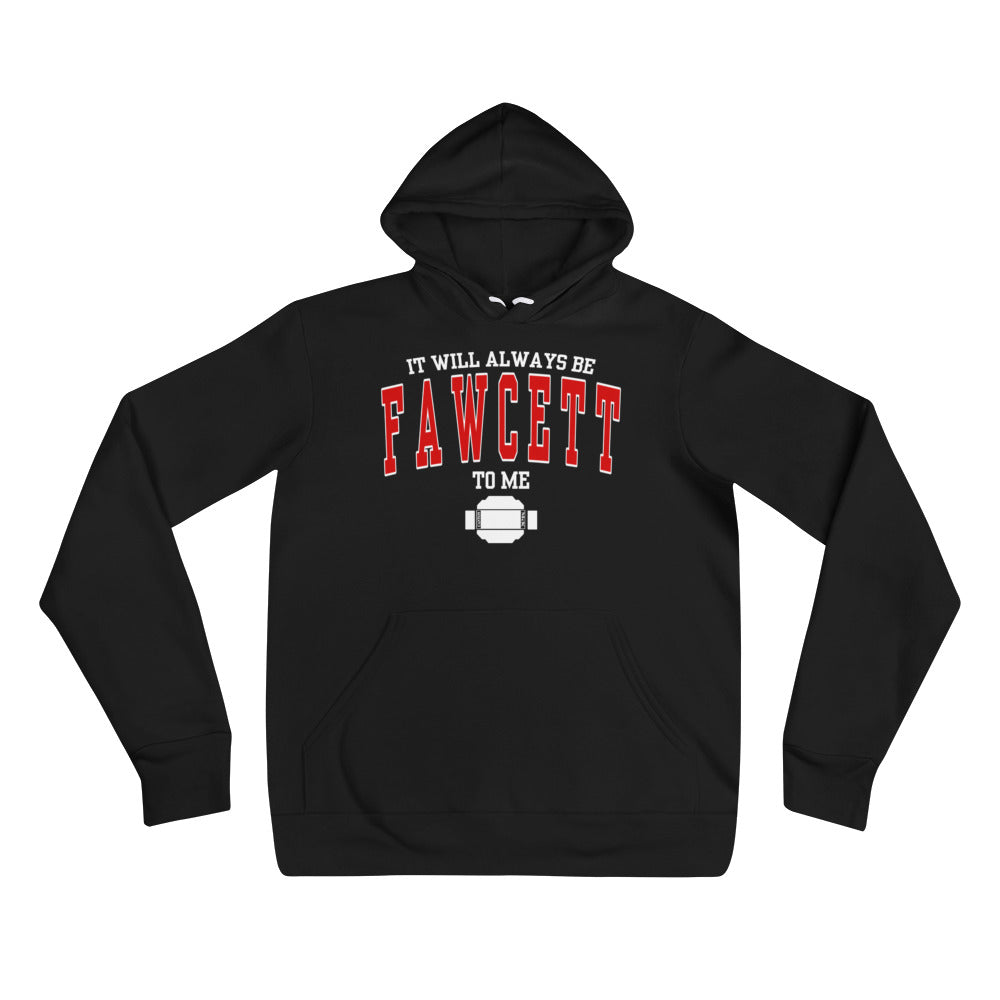IT WILL ALWAYS BE FAWCETT TO ME Unisex hoodie