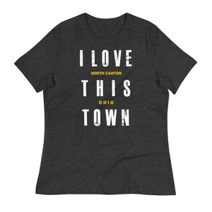 I LOVE THIS TOWN NORTH CANTON Women's Relaxed T-Shirt