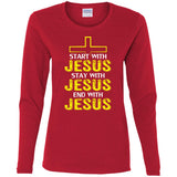 Start, Stay, and Finish With JESUS Ladies' Cotton LS T-Shirt
