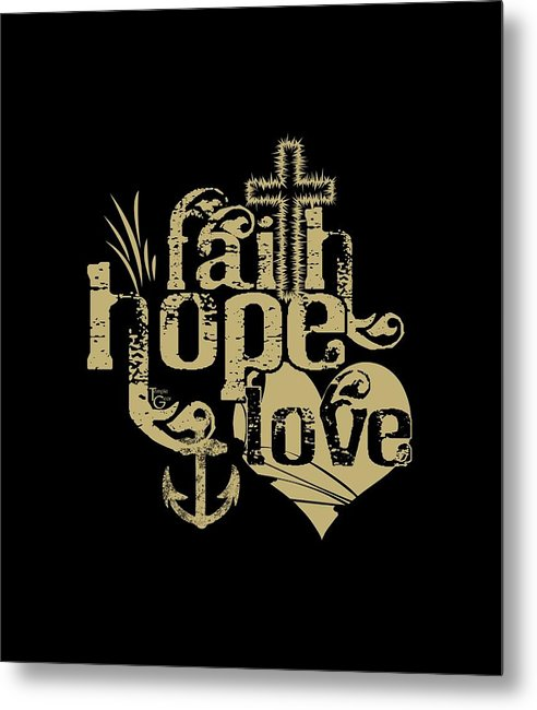 Faith Hope Love - Metal Print