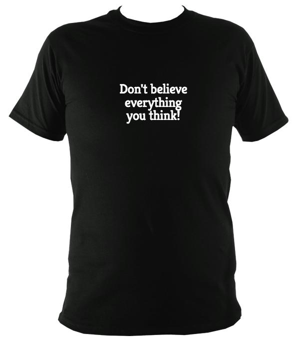 Don't believe everything you think T-Shirt - T-shirt - Black - Mudchutney