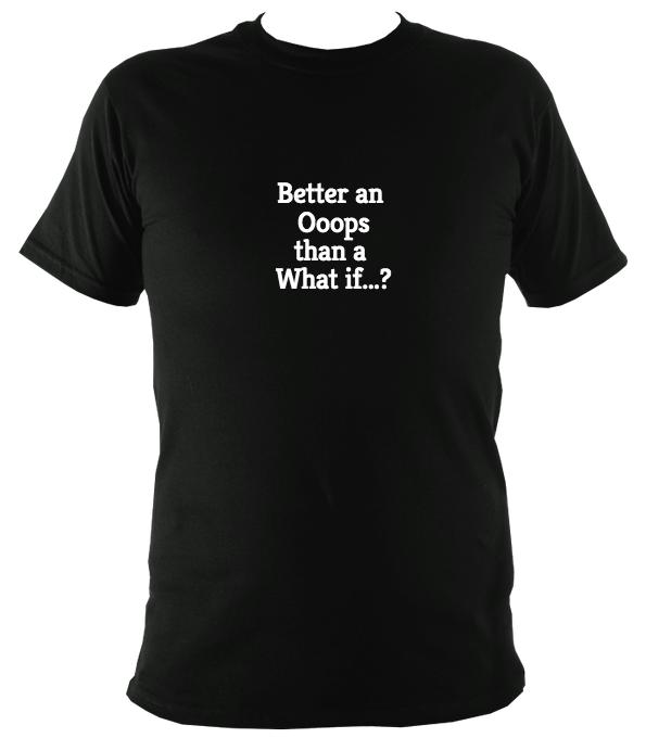 Better an oops than what if T-Shirt - T-shirt - Black - Mudchutney