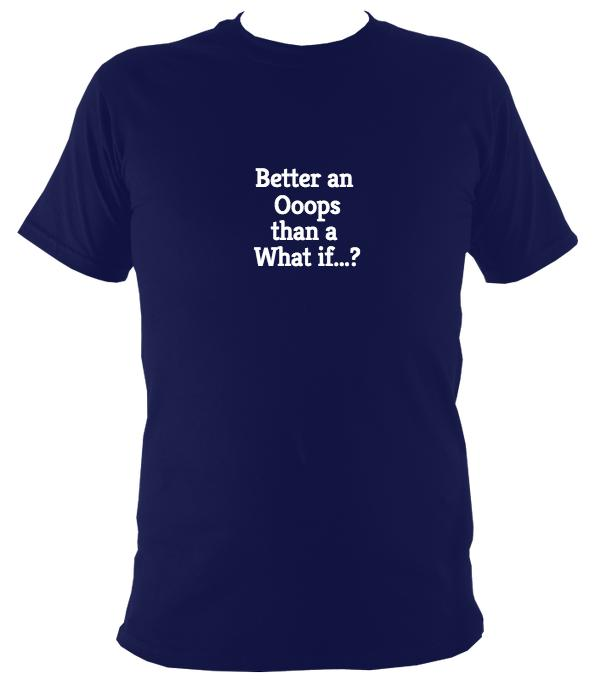 Better an oops than what if T-Shirt - T-shirt - Navy - Mudchutney