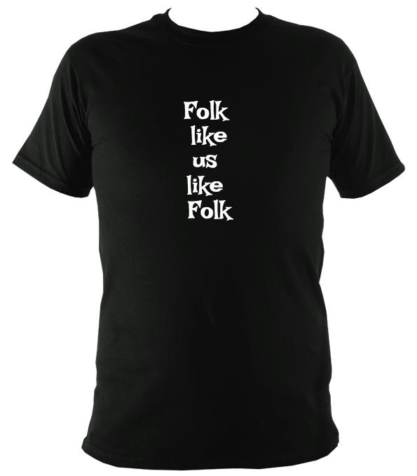 Folk Like Us Like Folk T-Shirt - T-shirt - Black - Mudchutney