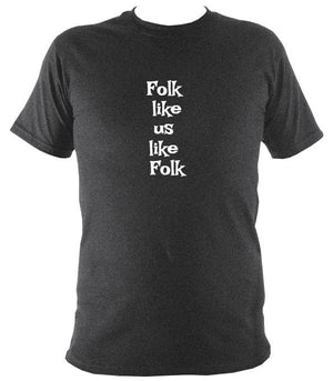 Folk Like Us Like Folk T-Shirt - T-shirt - Dark Heather - Mudchutney