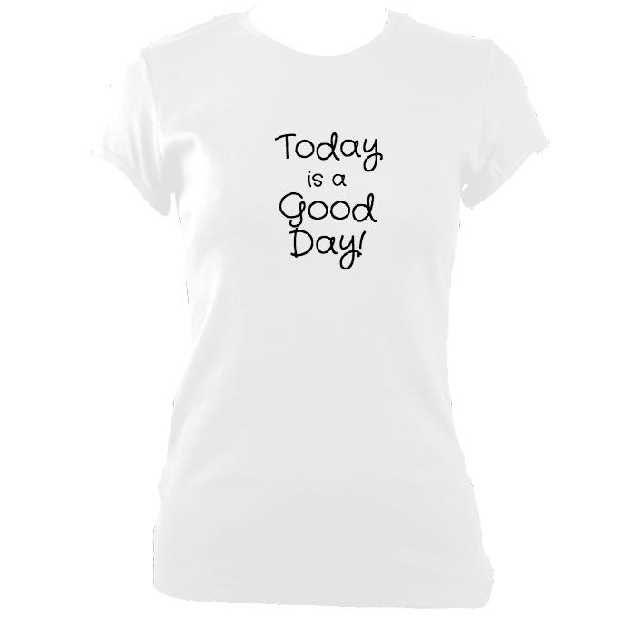 "update alt-text with template ""Today is a good day"" fitted T-shirt - T-shirt - White - Mudchutney"