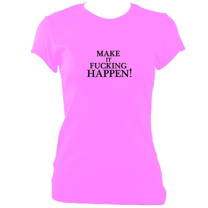 "update alt-text with template ""Make it Happen"" Fitted T-Shirt - T-shirt - Azalea - Mudchutney"