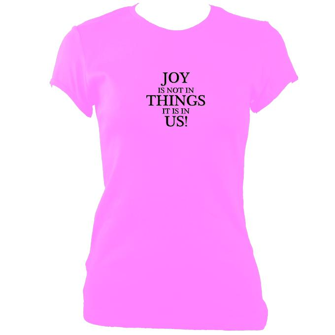 "update alt-text with template ""Joy is in us not Things"" Fitted T-shirt - T-shirt - Azalea - Mudchutney"