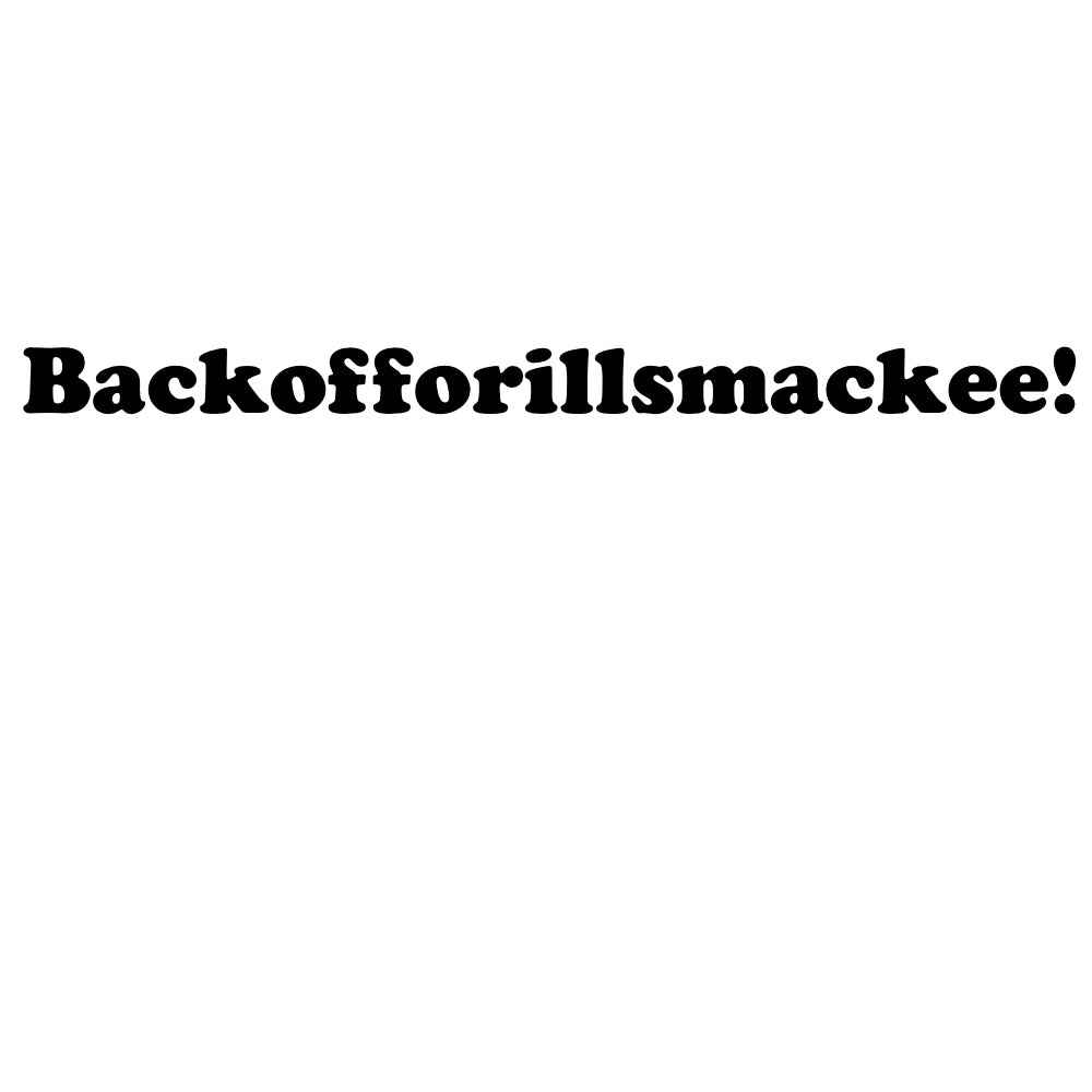 Back off or I'll smackee Funny Quote T-Shirt - T-shirt - - Mudchutney