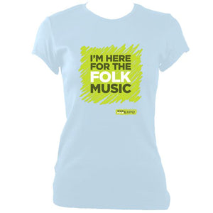 "update alt-text with template ""I'm Here For The Folk Music"" Ladies Fitted T-Shirt - T-shirt - Light Blue - Mudchutney"