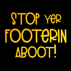 """Stop yer footerin aboot"" Doric-Scots Dialect T-shirt"
