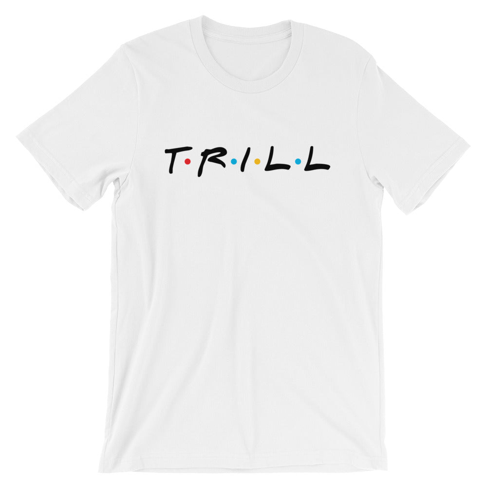 "TRILL ""Go Bestfriend"" Unisex Short Sleeve T-Shirt White"