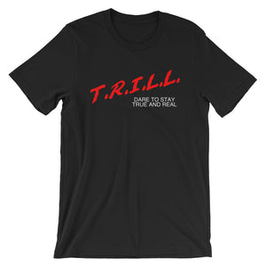 "TRILL ""True And Real"" Unisex Short Sleeve T-Shirt Black"