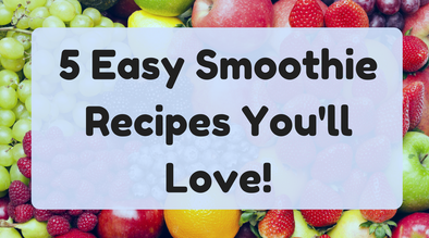 5 Easy Smoothie Recipes You'll Love!