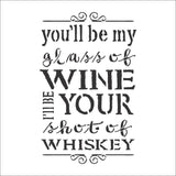 You'll be my Shot of Whiskey Wall Stencil