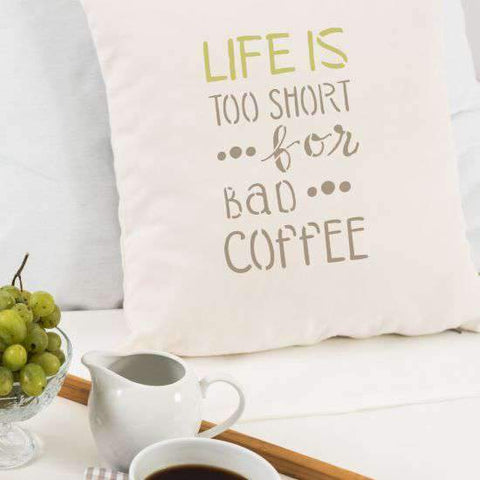 Life is Too Short for Bad Coffee Pillow Stencils
