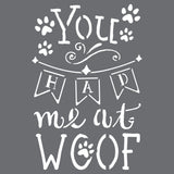 You Had Me at Woof Wall Stencil