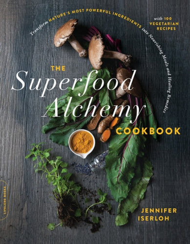 The Superfood Alchemy Cookbook - Jennifer Iserloh
