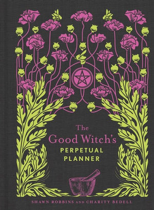 The Good Witch's Perpetual Planner - Charity Bedell & Shawn Robbins