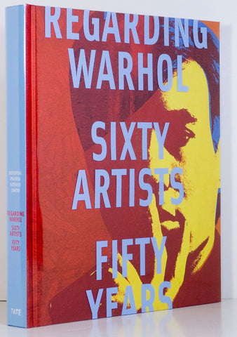 Regarding Warhol    Sixty Artists, Fifty Years