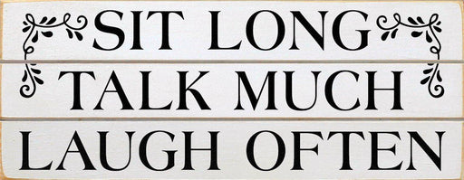 Signs - Wooden Porch Sign - Sit Long, Talk Much, Laugh Often