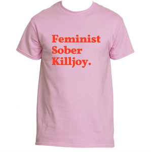 Feminist Sober Killjoy Tee