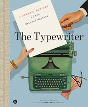 The Typewriter: A Graphic History of the Beloved Machine