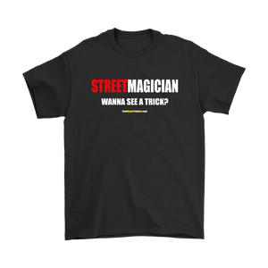 Mens T-Shirt: Street Magician - Wanna See A Trick? Slogan