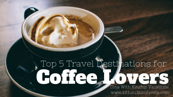 Top 5 Travel Destinations for Coffee Lovers