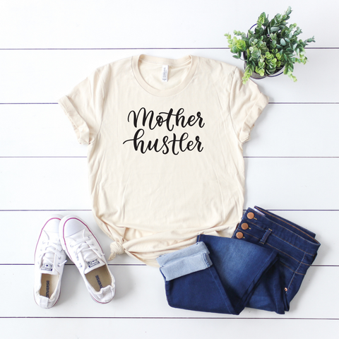 T-SHIRT + MOTHER HUSTLER