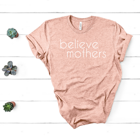 T-SHIRT + BELIEVE MOTHERS