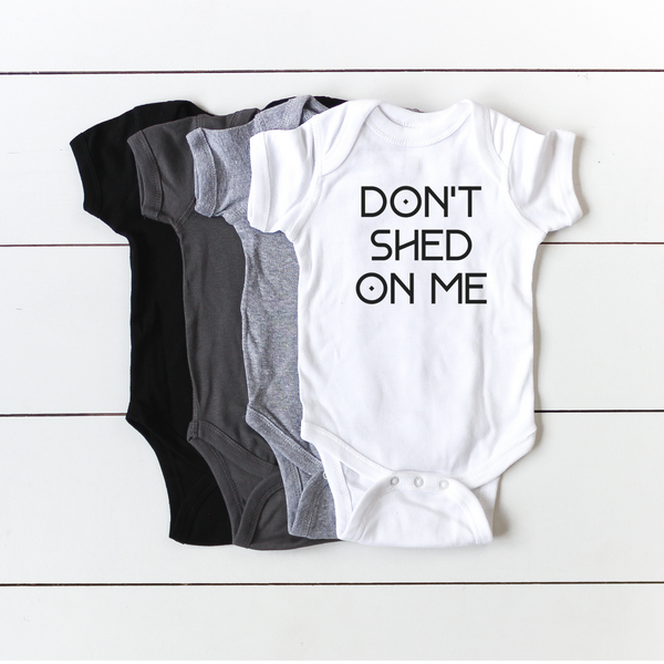 INFANT + DON'T SHED ON ME